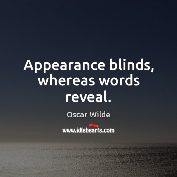 Appearance blinds, whereas words reveal. Image