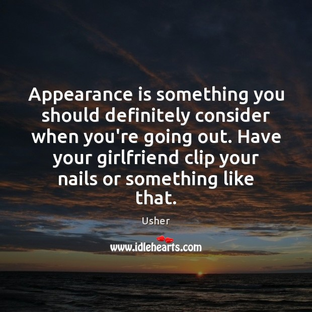 Appearance is something you should definitely consider when you're going out. Have Image