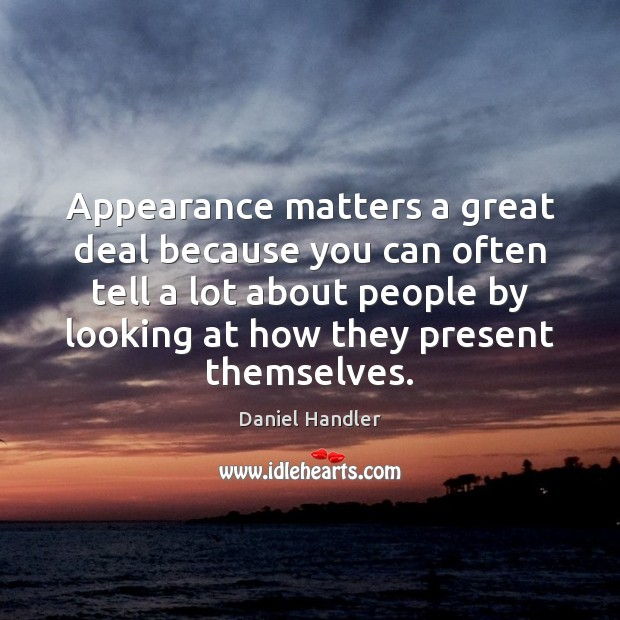 Image, Appearance matters a great deal because you can often tell a lot