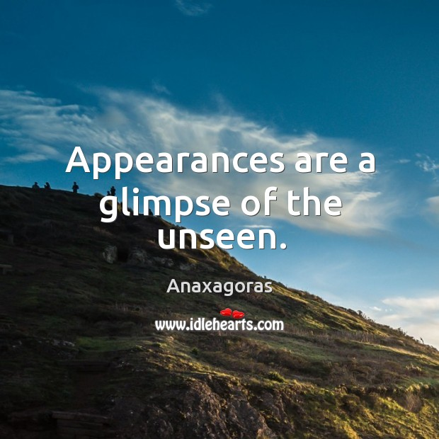 Image, Appearances are a glimpse of the unseen.