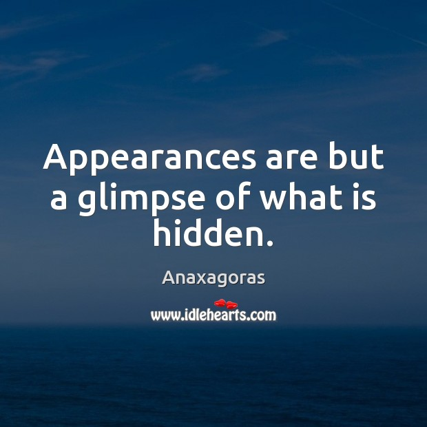 Appearances are but a glimpse of what is hidden. Hidden Quotes Image