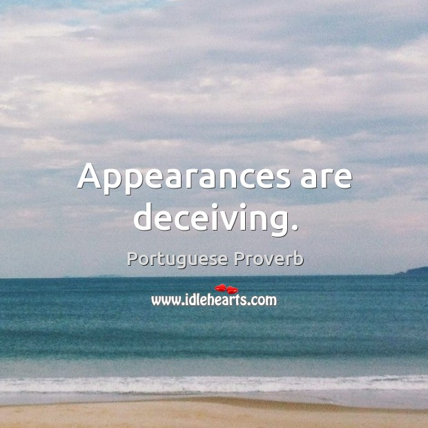 Appearances are deceiving. Image