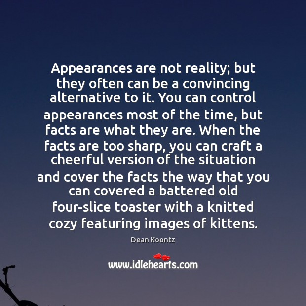 Appearances are not reality; but they often can be a convincing alternative Dean Koontz Picture Quote