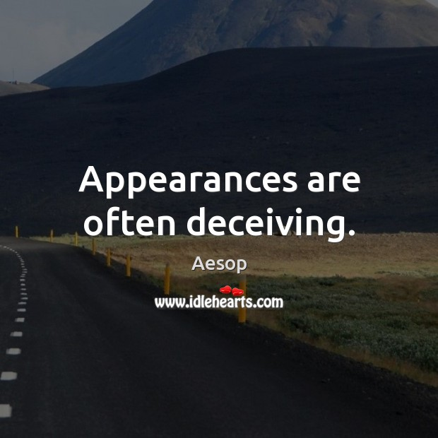 Image, Appearances are often deceiving.