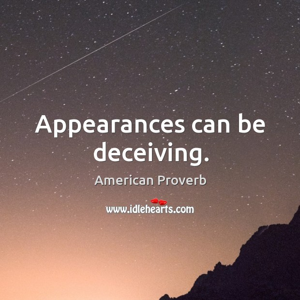 Image, Appearances can be deceiving.
