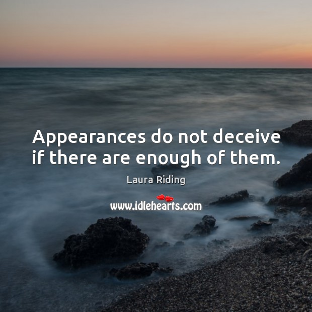 Appearances do not deceive if there are enough of them. Image