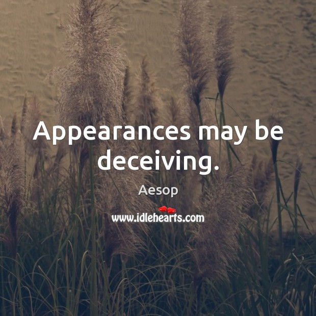 Appearances may be deceiving. Aesop Picture Quote