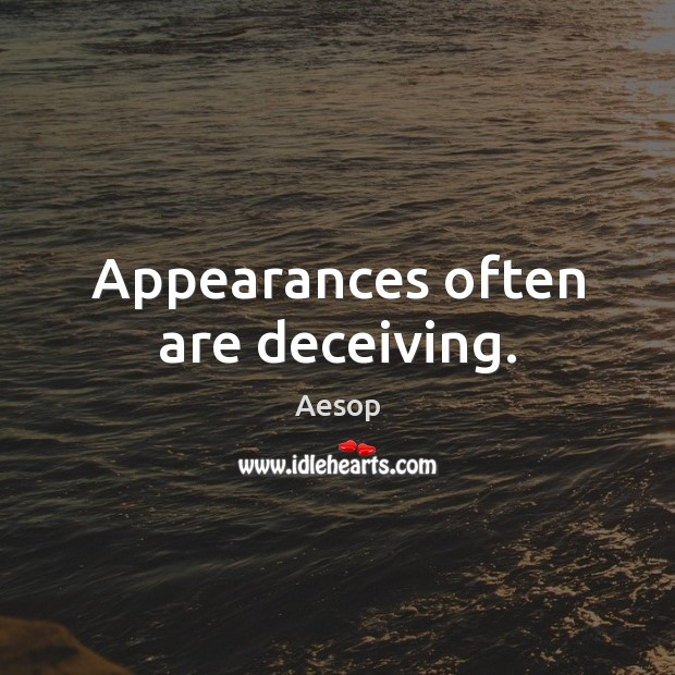 Image, Appearances often are deceiving.