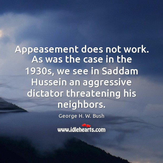 Appeasement does not work. As was the case in the 1930s, we Image