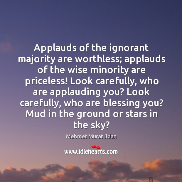 Image, Applauds of the ignorant majority are worthless; applauds of the wise minority