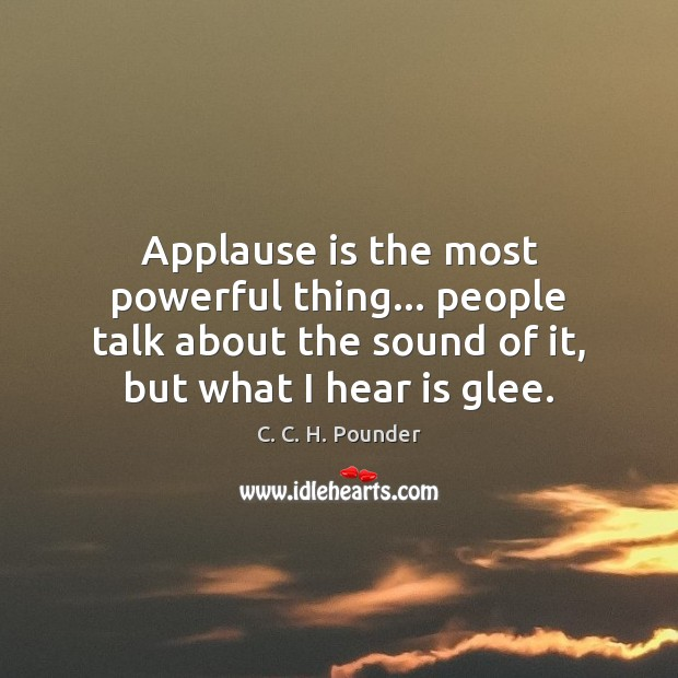 Image, Applause is the most powerful thing… people talk about the sound of