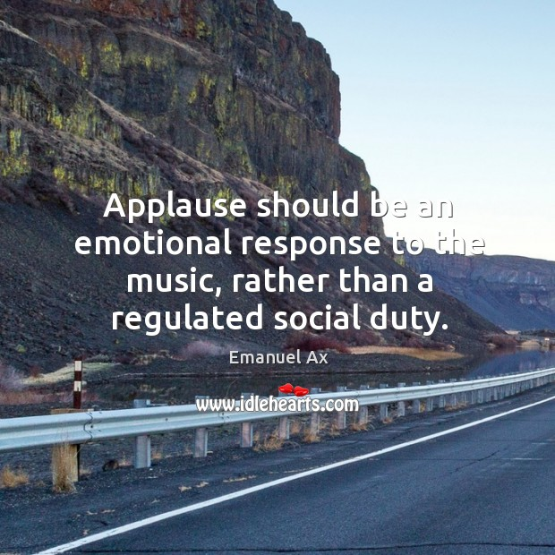 Applause should be an emotional response to the music, rather than a regulated social duty. Image
