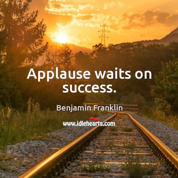 Applause waits on success. Image