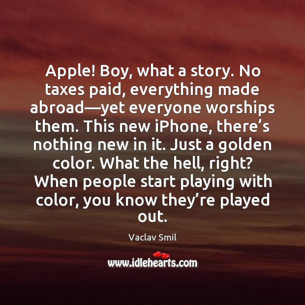 Apple! Boy, what a story. No taxes paid, everything made abroad—yet Image