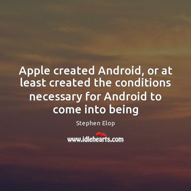 Image, Apple created Android, or at least created the conditions necessary for Android
