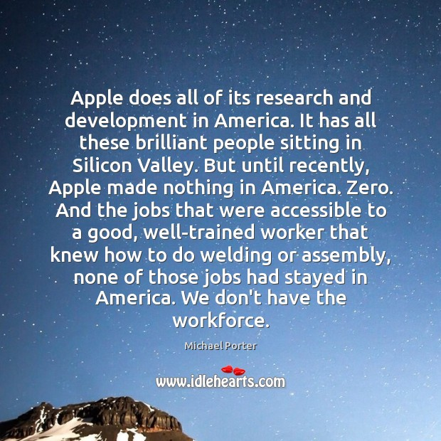 Apple does all of its research and development in America. It has Michael Porter Picture Quote
