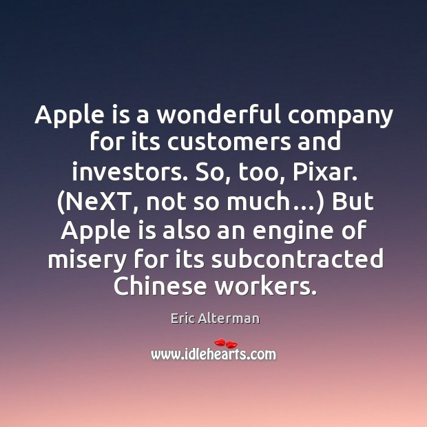 Apple is a wonderful company for its customers and investors. So, too, pixar. Eric Alterman Picture Quote