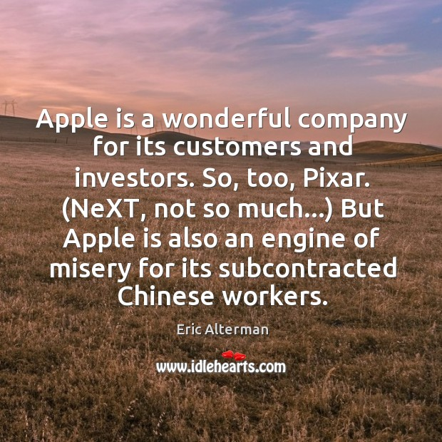 Apple is a wonderful company for its customers and investors. So, too, Eric Alterman Picture Quote