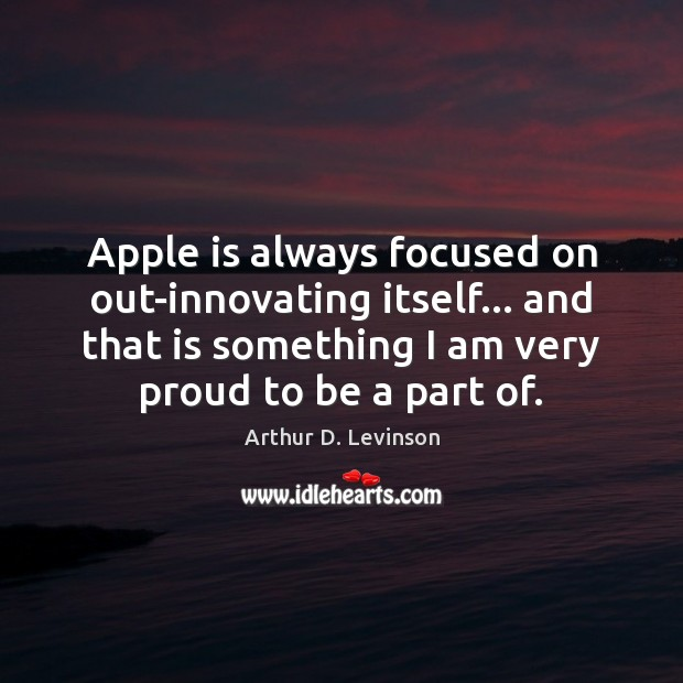 Apple is always focused on out-innovating itself… and that is something I Image