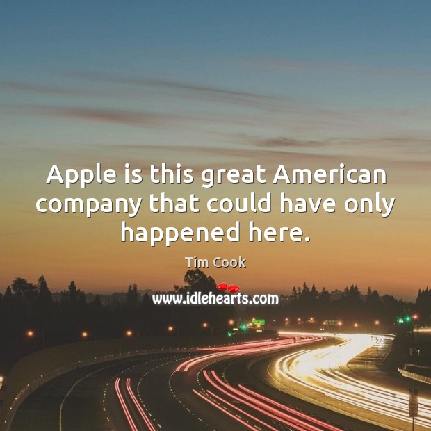 Apple is this great American company that could have only happened here. Image
