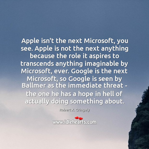 Apple isn't the next Microsoft, you see. Apple is not the next Image