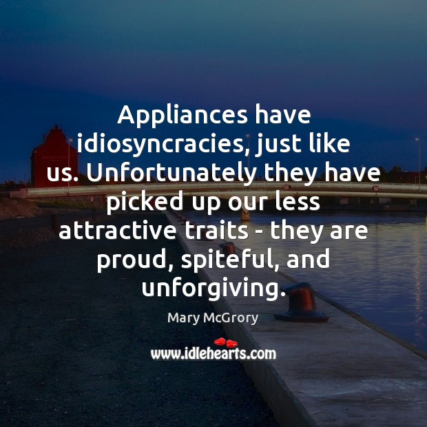 Image, Appliances have idiosyncracies, just like us. Unfortunately they have picked up our