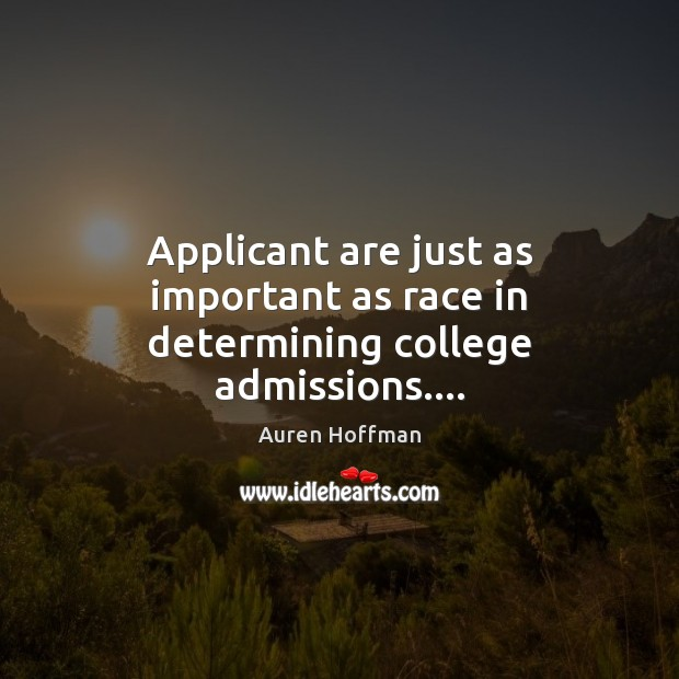 Image, Applicant are just as important as race in determining college admissions….