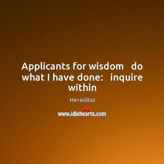 Image, Applicants for wisdom   do what I have done:   inquire within