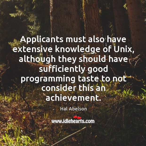 Applicants must also have extensive knowledge of Unix, although they should have Image