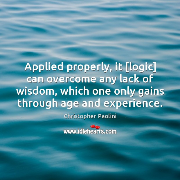 Applied properly, it [logic] can overcome any lack of wisdom, which one Christopher Paolini Picture Quote