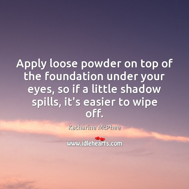 Apply loose powder on top of the foundation under your eyes, so Image