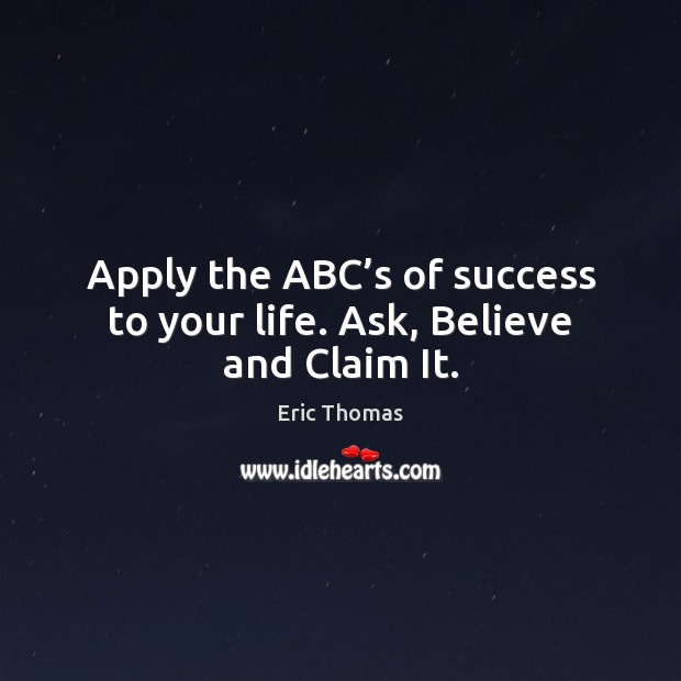 Image, Apply the ABC's of success to your life. Ask, Believe and Claim It.