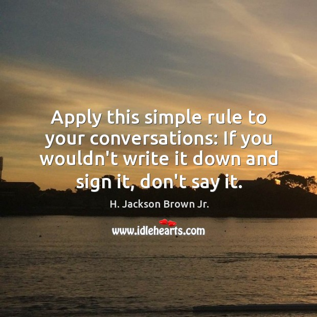 Apply this simple rule to your conversations: If you wouldn't write it Image