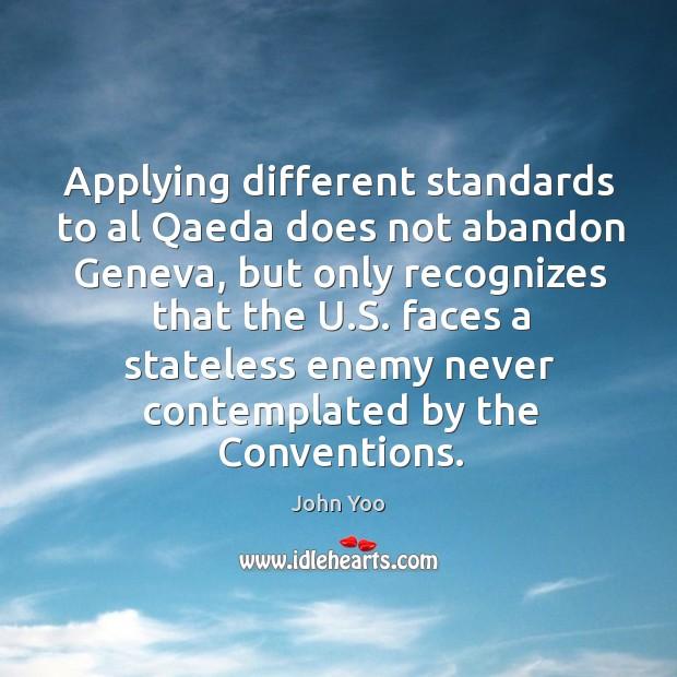 Applying different standards to al qaeda does not abandon geneva John Yoo Picture Quote