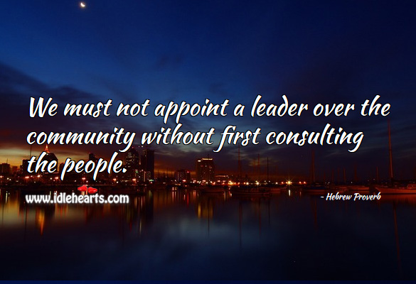 We must not appoint a leader over the community without first consulting the people. Hebrew Proverbs Image