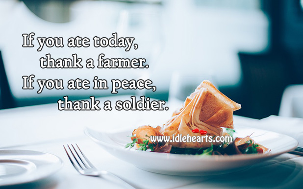 Appreciate The Farmers And The Soldiers.