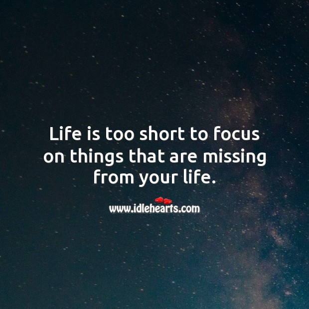 Appreciate everything you have. Good Morning. Life is Too Short Quotes Image