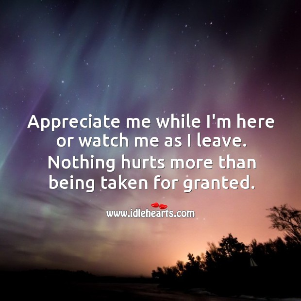 Image, Appreciate me while I'm here or watch me as I leave.