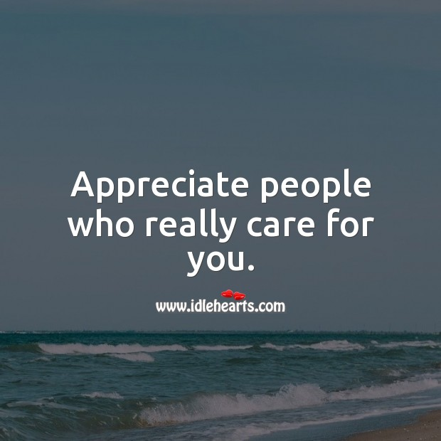 Appreciate people who really care for you. Care Quotes Image