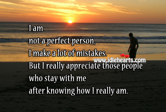 I really appreciate those people who stay with me after knowing how I really am. Image