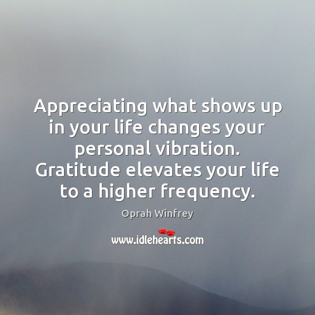 Image, Appreciating what shows up in your life changes your personal vibration. Gratitude