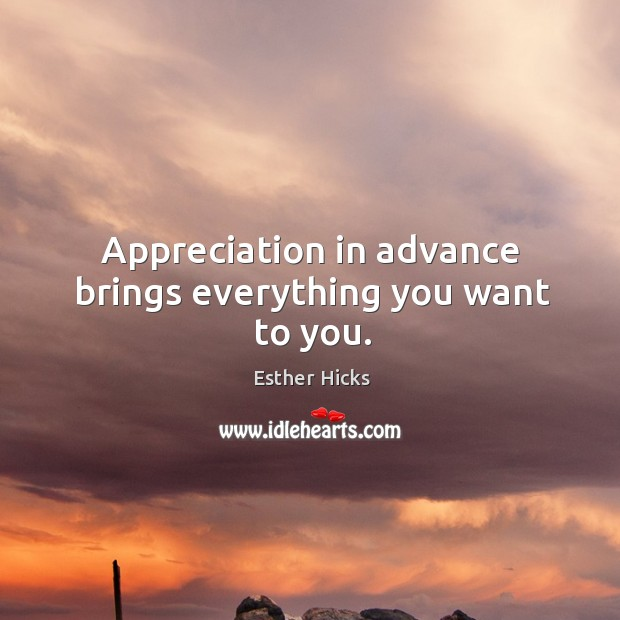 Appreciation in advance brings everything you want to you. Image