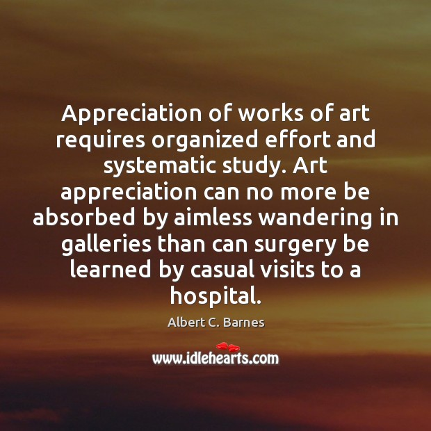 Image, Appreciation of works of art requires organized effort and systematic study. Art
