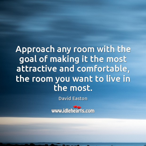 Approach any room with the goal of making it the most attractive Goal Quotes Image