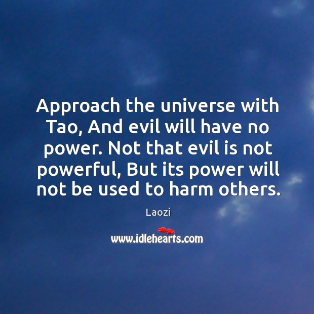 Image, Approach the universe with Tao, And evil will have no power. Not