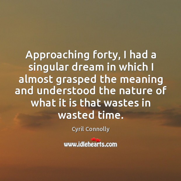 Image, Approaching forty, I had a singular dream in which I almost grasped