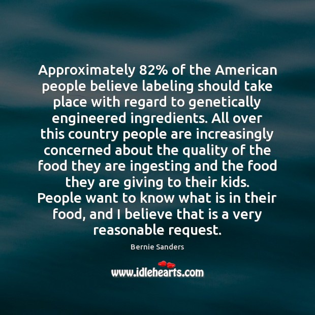 Approximately 82% of the American people believe labeling should take place with regard Bernie Sanders Picture Quote