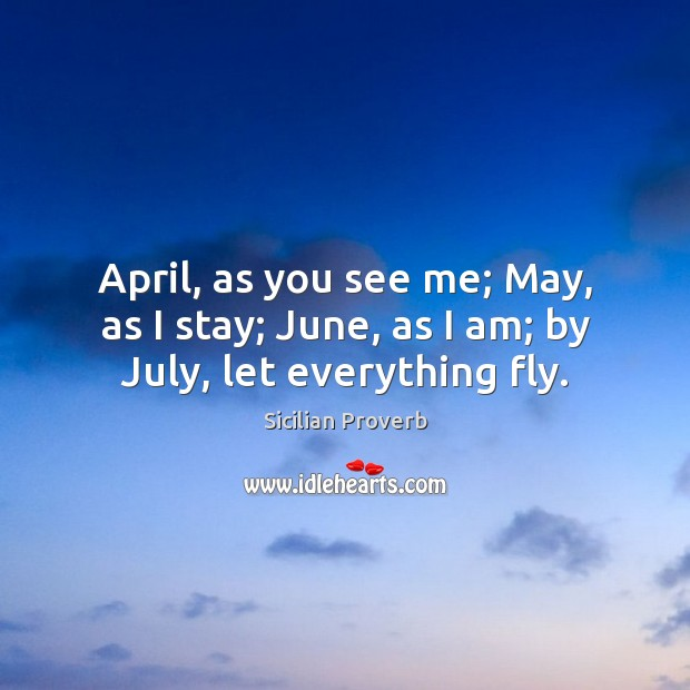 Image, April, as you see me; may, as I stay; june, as I am; by july
