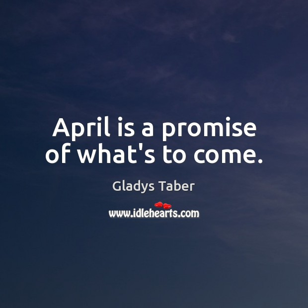 April is a promise of what's to come. Image