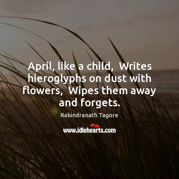 Image, April, like a child,  Writes hieroglyphs on dust with flowers,  Wipes them